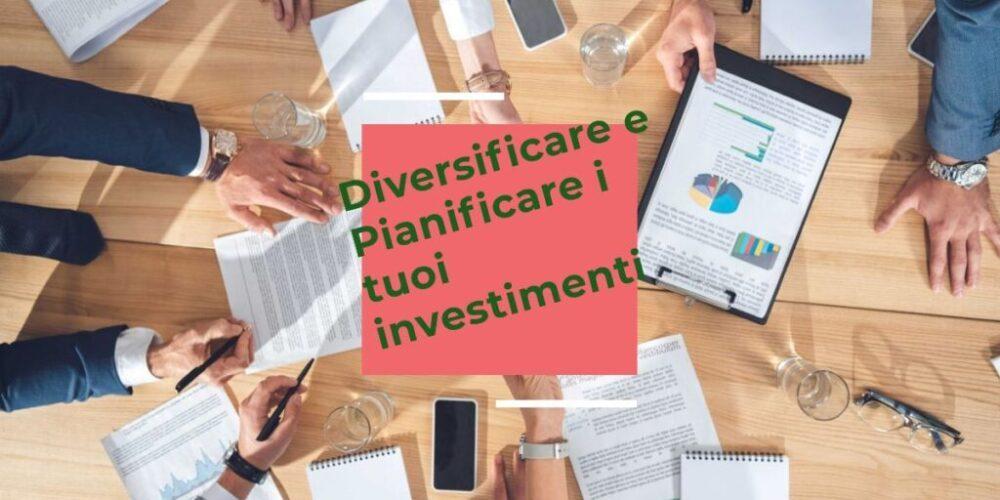 dove investire diversificare e pianificare un investimento